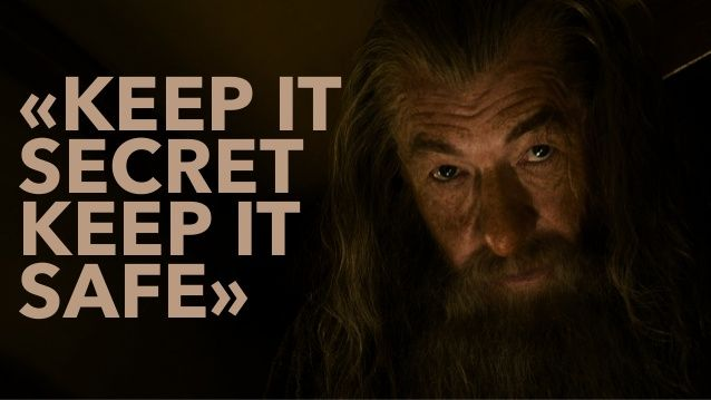 Gandalf from Lord of the Rings reminding us to 'keep it secret'